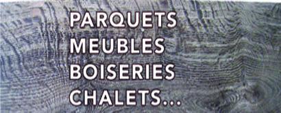 Parquets, boiseries, meubles, chalets